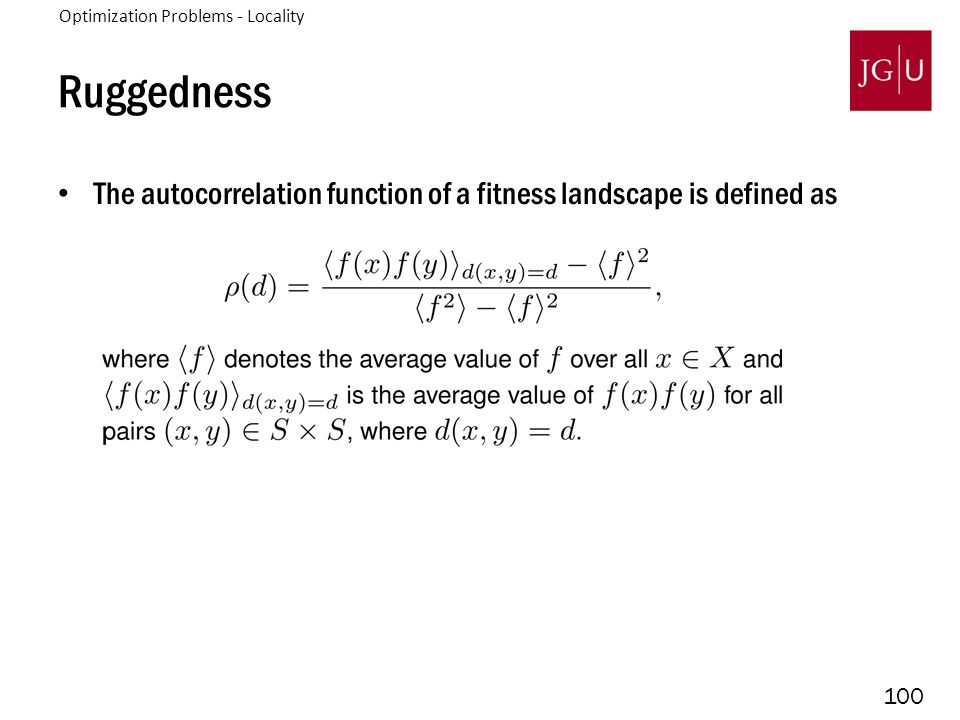 100 Ruggedness The autocorrelation function of a fitness landscape is defined as 3.