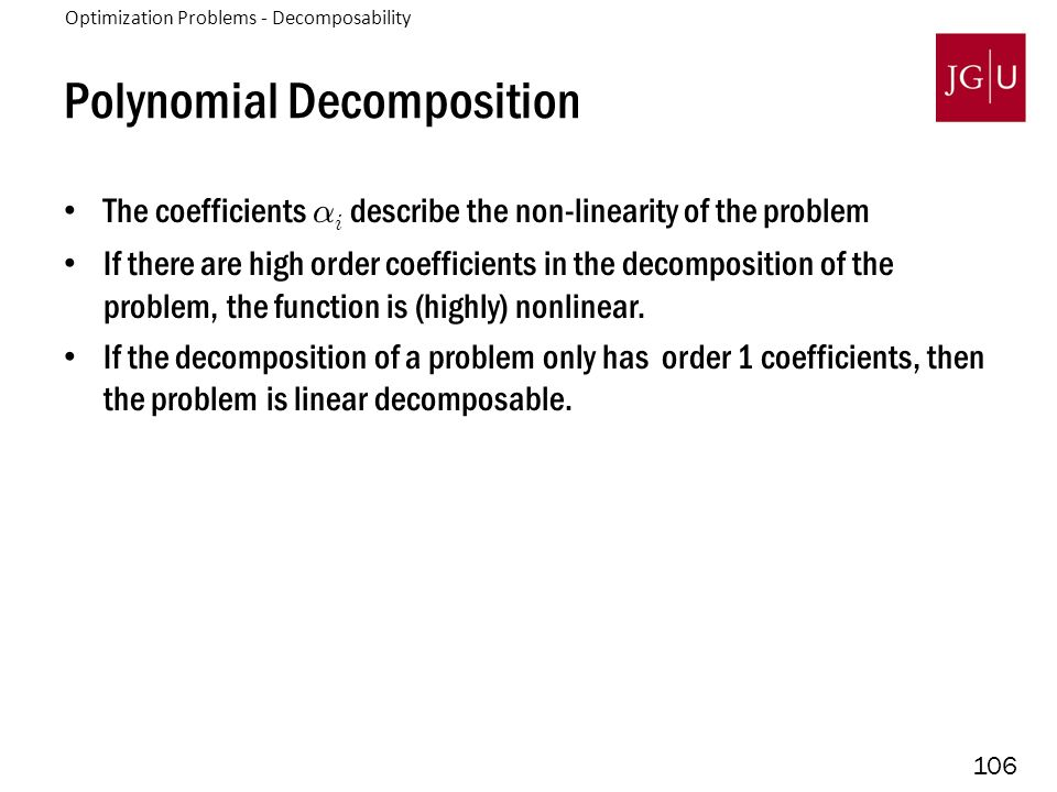 106 Polynomial Decomposition The coefficients ® i describe the non-linearity of the problem If there are high order coefficients in the decomposition
