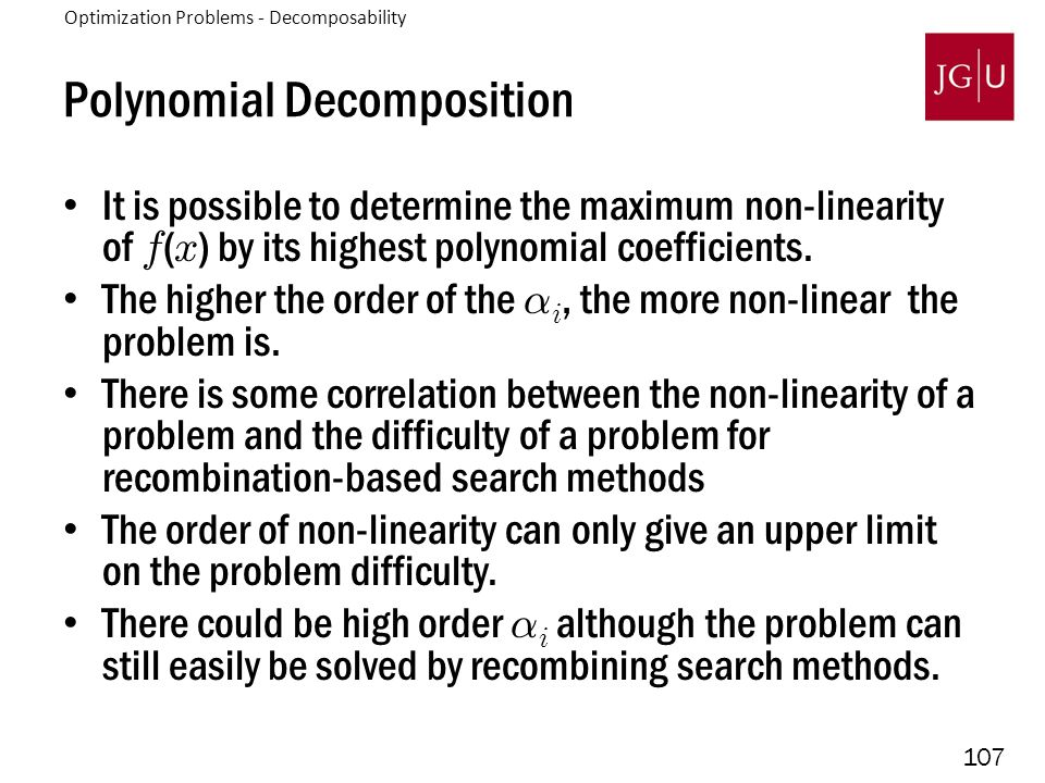 107 Polynomial Decomposition It is possible to determine the maximum non-linearity of f ( x ) by its highest polynomial coefficients.