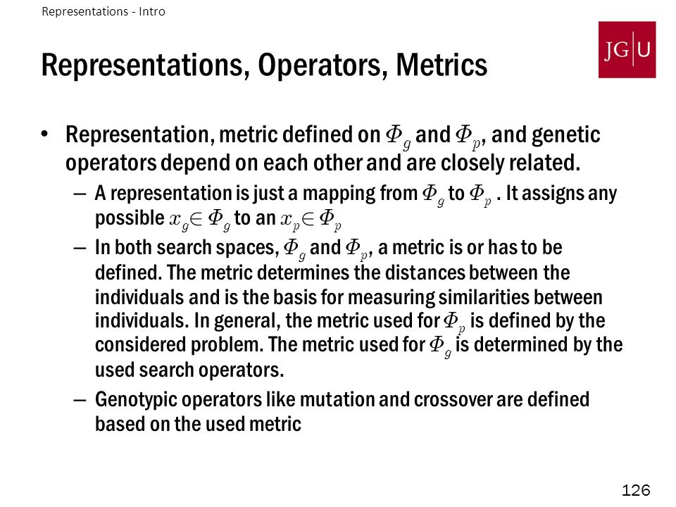 126 Representations, Operators, Metrics Representation, metric defined on © g and © p, and genetic operators depend on each other and are closely related.