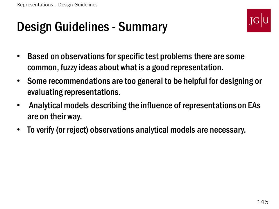 145 Design Guidelines - Summary Based on observations for specific test problems there are some common, fuzzy ideas about what is a good representation.