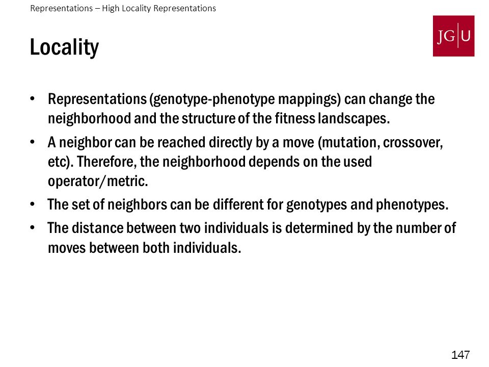 147 Locality Representations (genotype-phenotype mappings) can change the neighborhood and the structure of the fitness landscapes. A neighbor can be