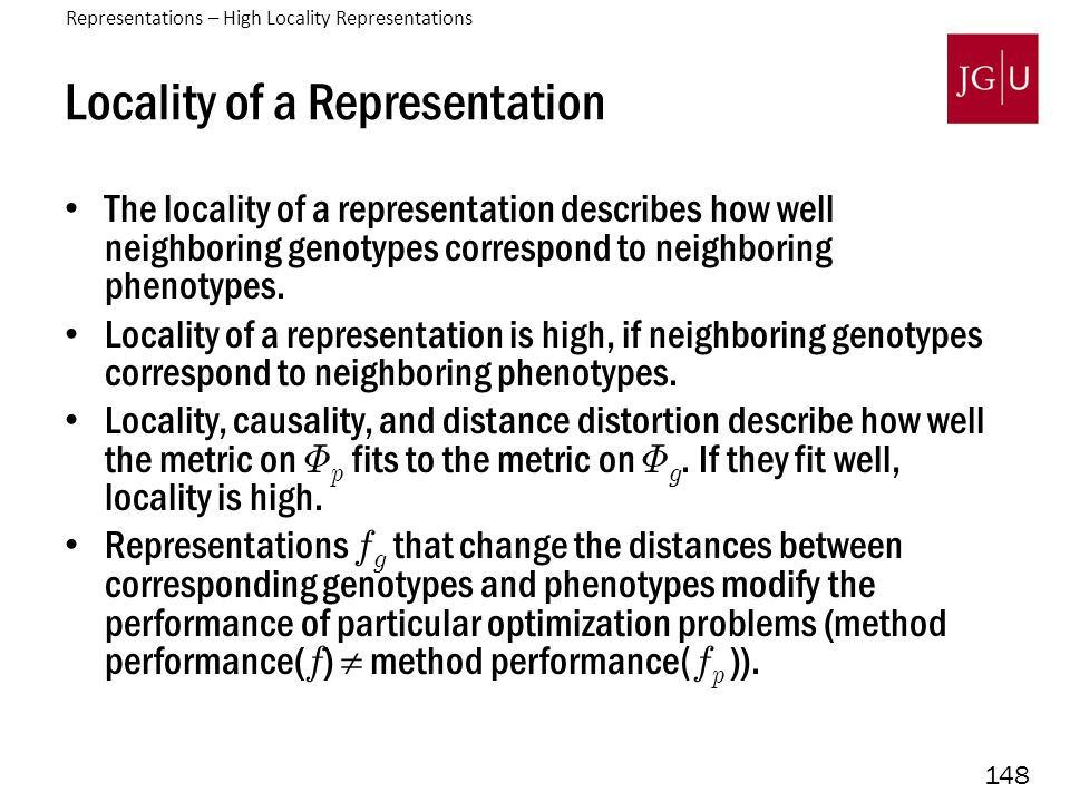 148 Locality of a Representation The locality of a representation describes how well neighboring genotypes correspond to neighboring phenotypes.