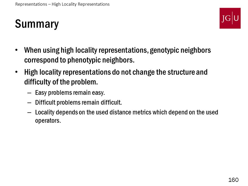 160 Summary When using high locality representations, genotypic neighbors correspond to phenotypic neighbors.