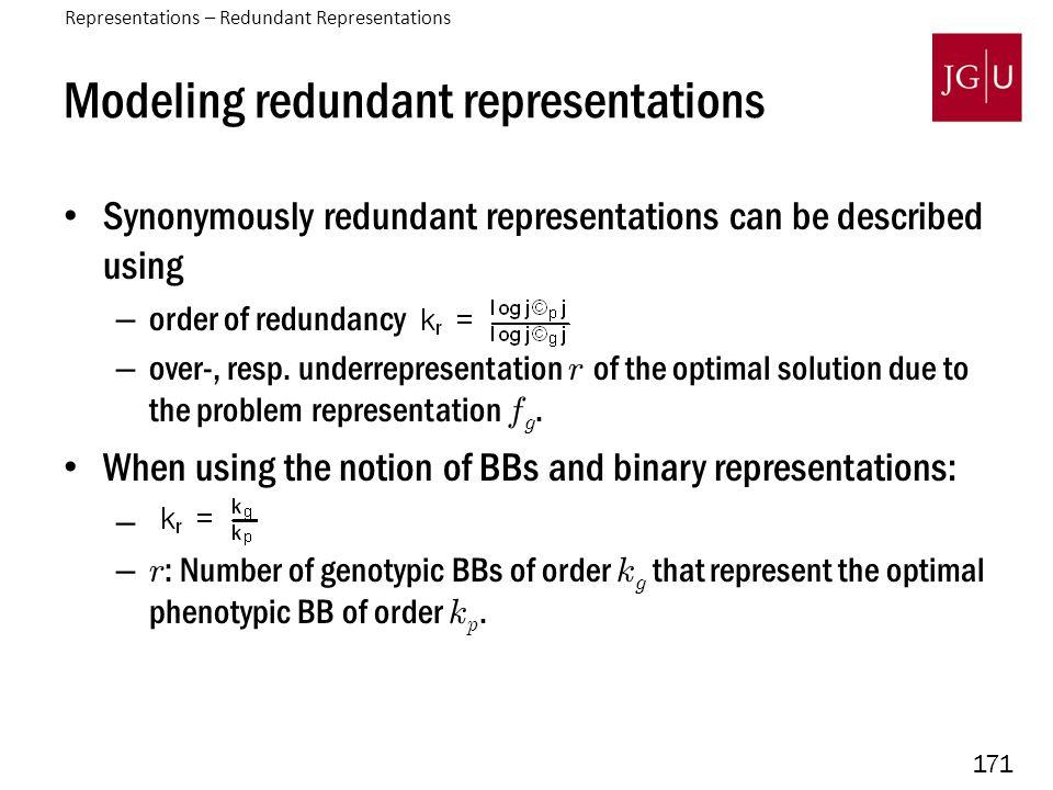 171 Modeling redundant representations Synonymously redundant representations can be described using – order of redundancy – over-, resp.