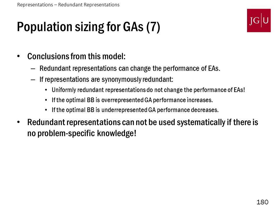 180 Population sizing for GAs (7) Conclusions from this model: – Redundant representations can change the performance of EAs. – If representations are
