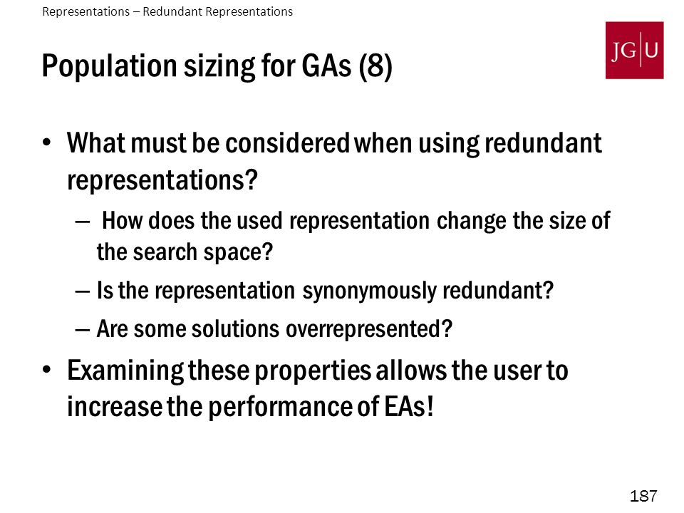 187 Population sizing for GAs (8) What must be considered when using redundant representations? – How does the used representation change the size of