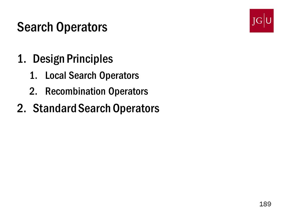 189 Search Operators 1.Design Principles 1.Local Search Operators 2.Recombination Operators 2.Standard Search Operators