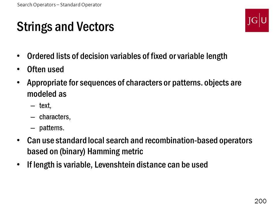 200 Strings and Vectors Ordered lists of decision variables of fixed or variable length Often used Appropriate for sequences of characters or patterns.