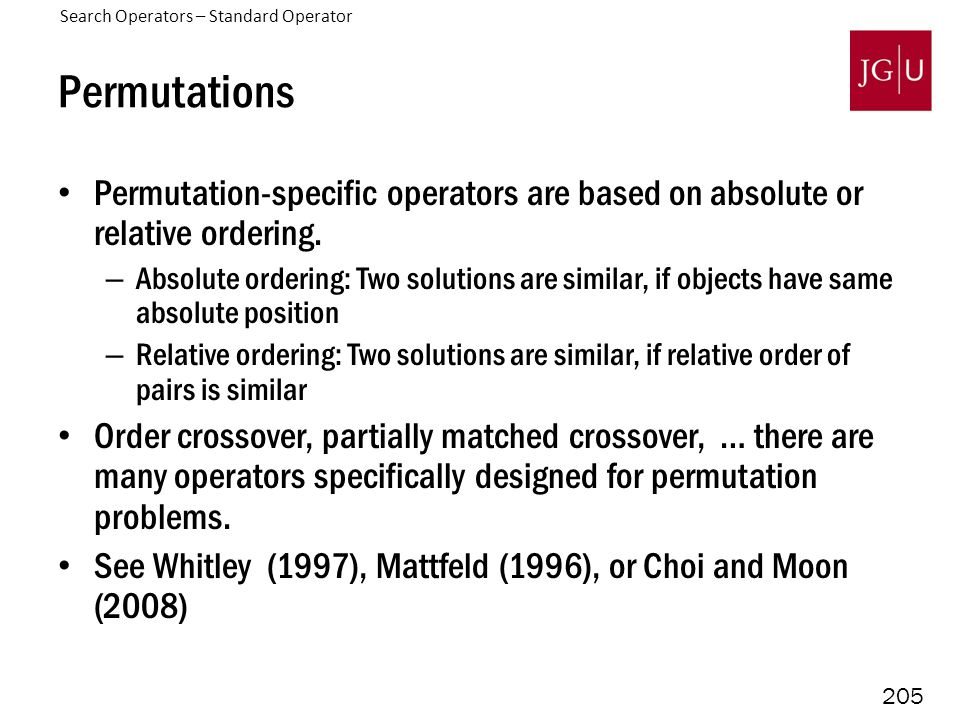 205 Permutations Permutation-specific operators are based on absolute or relative ordering. – Absolute ordering: Two solutions are similar, if objects