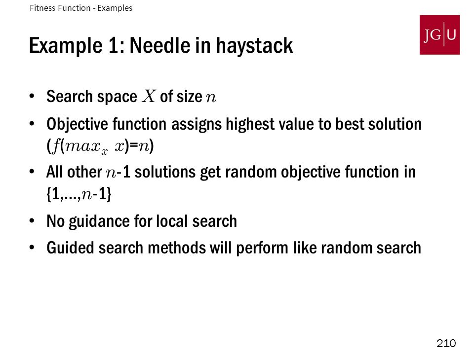 210 Example 1: Needle in haystack Search space X of size n Objective function assigns highest value to best solution ( f ( max x x )= n ) All other n