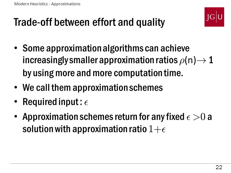 22 Trade-off between effort and quality Some approximation algorithms can achieve increasingly smaller approximation ratios ½ (n) .
