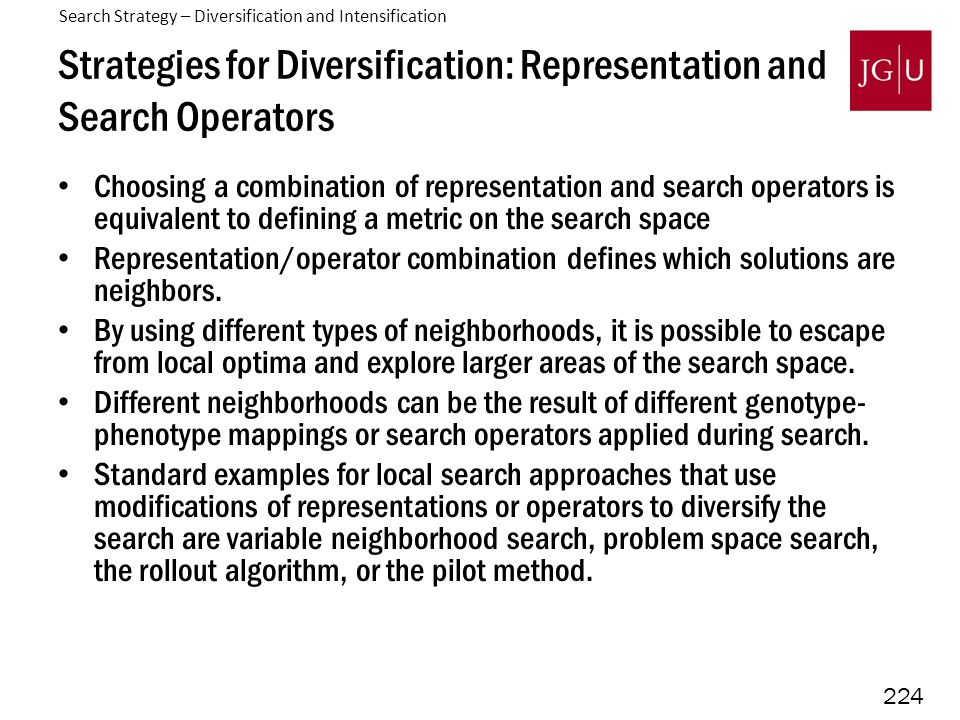 224 Strategies for Diversification: Representation and Search Operators Choosing a combination of representation and search operators is equivalent to