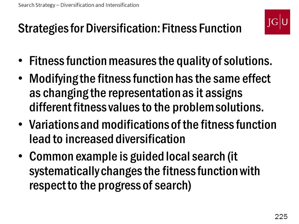 225 Strategies for Diversification: Fitness Function Fitness function measures the quality of solutions.