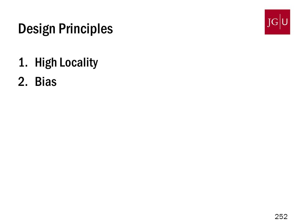 252 Design Principles 1.High Locality 2.Bias