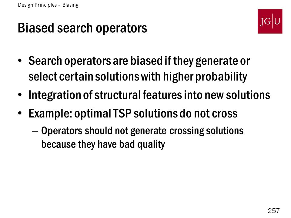 257 Biased search operators Search operators are biased if they generate or select certain solutions with higher probability Integration of structural