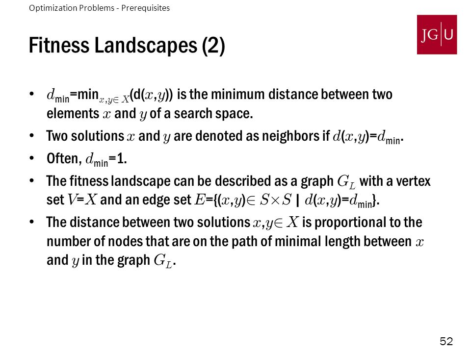 52 Fitness Landscapes (2) d min =min x, y 2 X (d( x, y )) is the minimum distance between two elements x and y of a search space. Two solutions x and