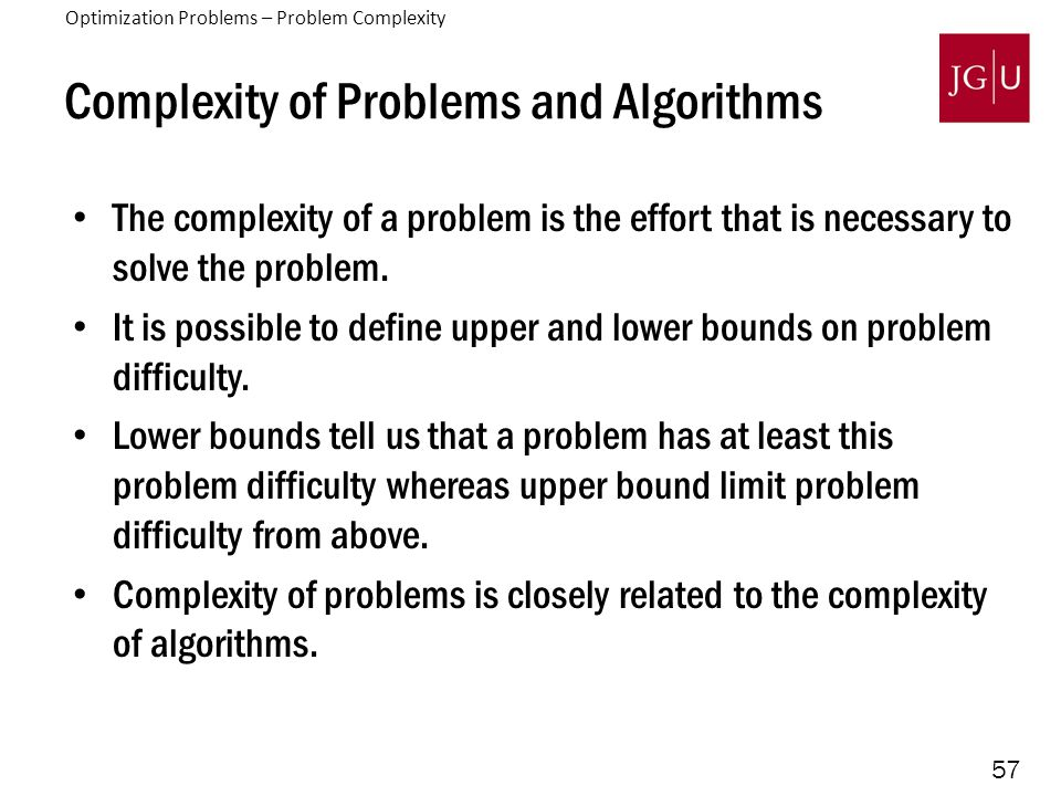 57 Complexity of Problems and Algorithms The complexity of a problem is the effort that is necessary to solve the problem.