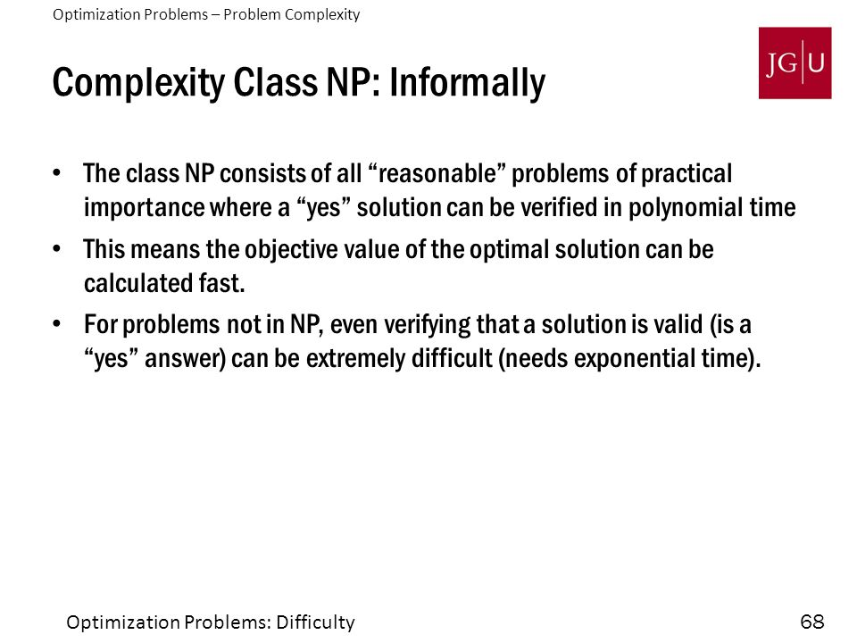 "68 Complexity Class NP: Informally The class NP consists of all ""reasonable"" problems of practical importance where a ""yes"" solution can be verified i"