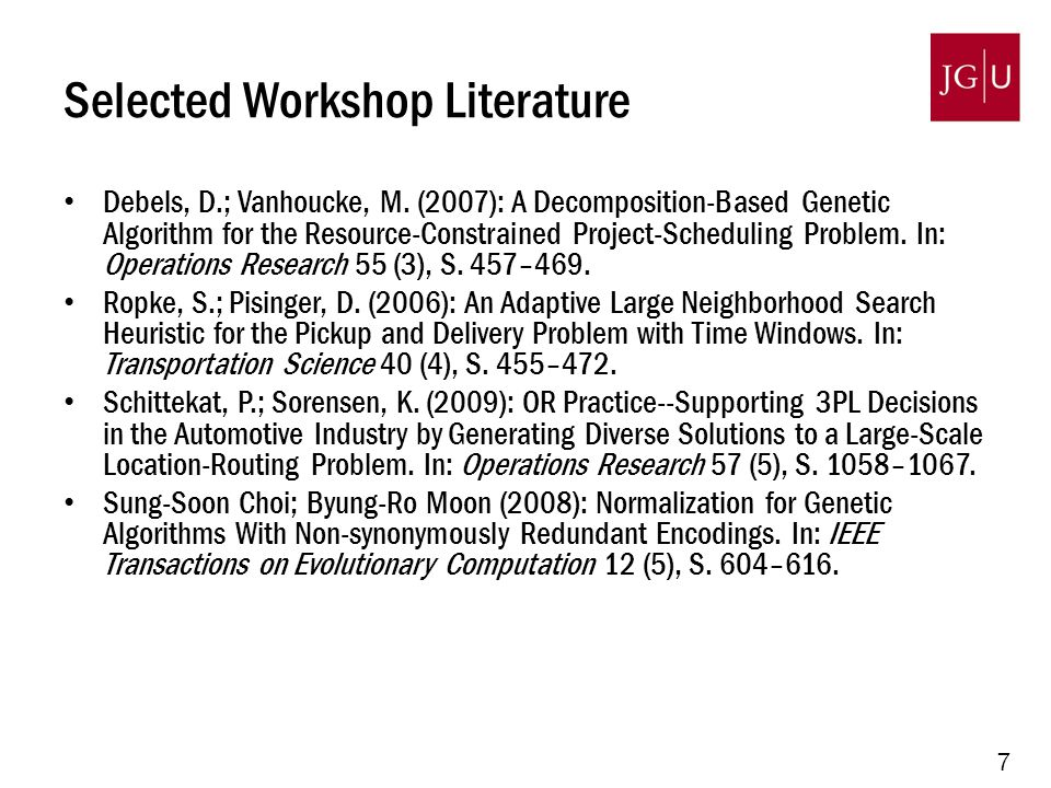 7 Selected Workshop Literature Debels, D.; Vanhoucke, M. (2007): A Decomposition-Based Genetic Algorithm for the Resource-Constrained Project-Scheduli