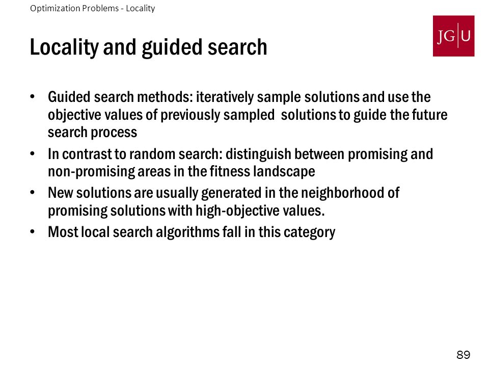 89 Locality and guided search Guided search methods: iteratively sample solutions and use the objective values of previously sampled solutions to guid