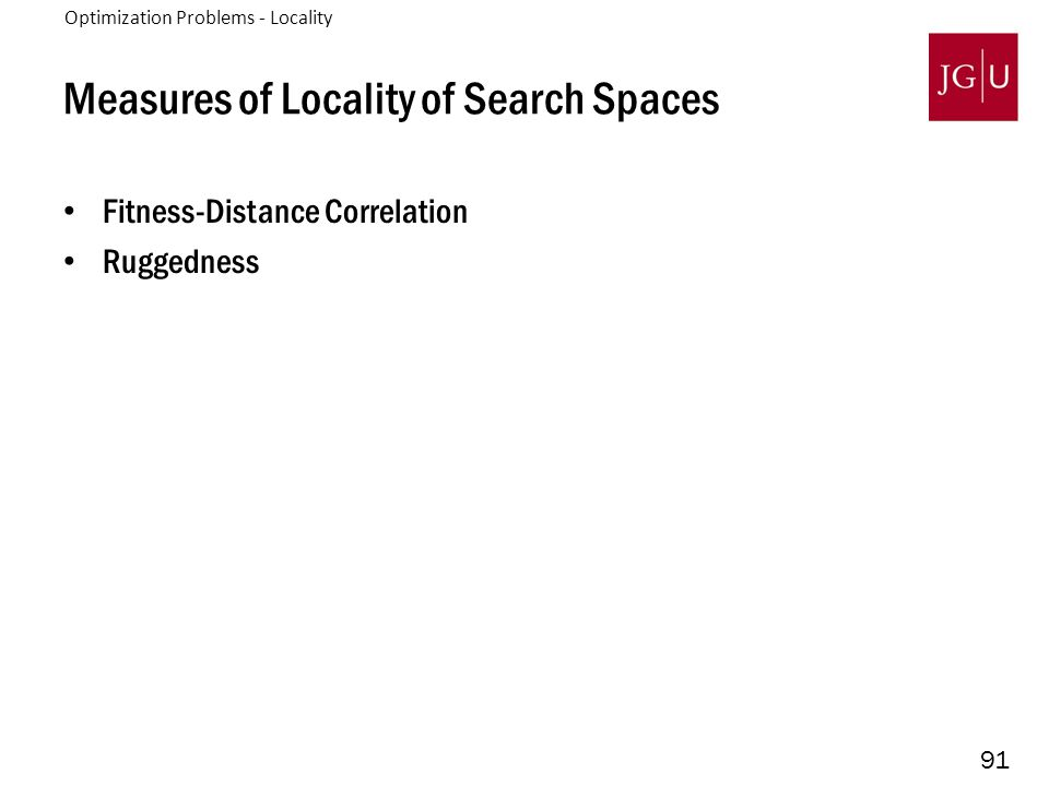 91 Measures of Locality of Search Spaces Fitness-Distance Correlation Ruggedness 3.
