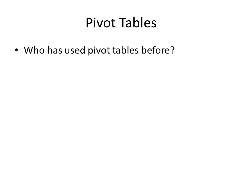 Who has used pivot tables before
