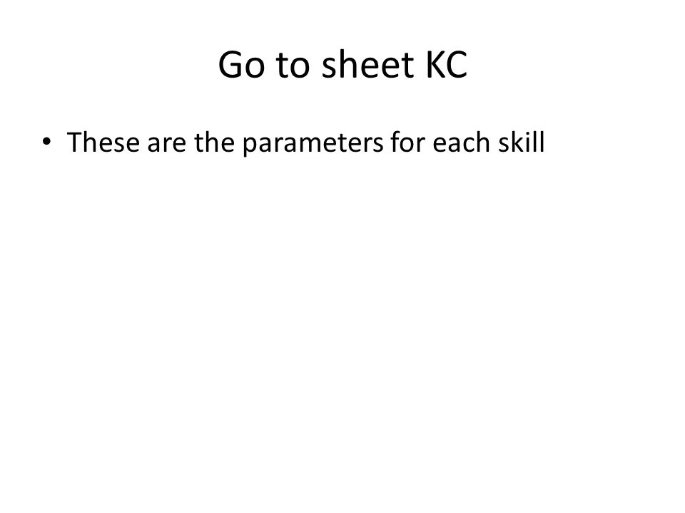 Go to sheet KC These are the parameters for each skill