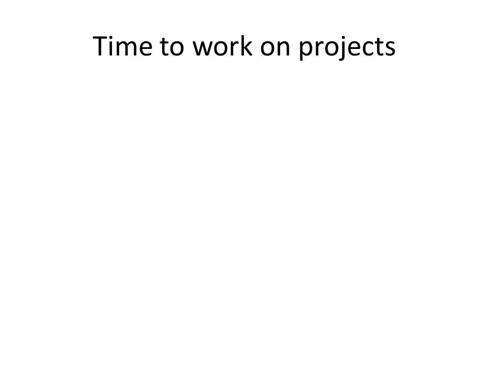 Time to work on projects