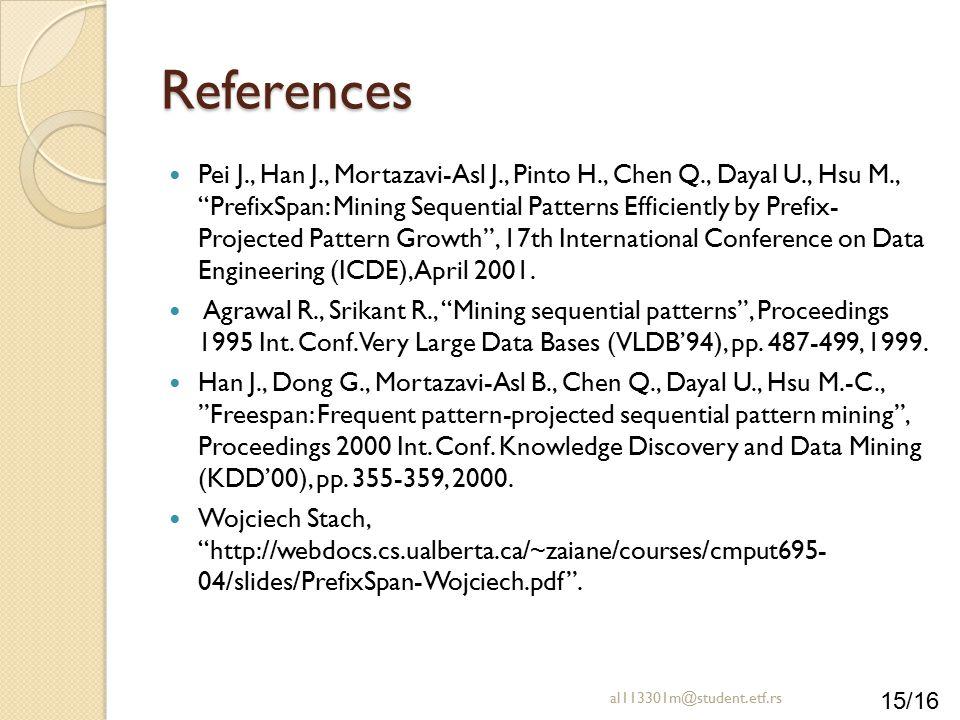 """15/16 References Pei J., Han J., Mortazavi-Asl J., Pinto H., Chen Q., Dayal U., Hsu M., """"PrefixSpan: Mining Sequential Patterns Efficiently by Prefix-"""