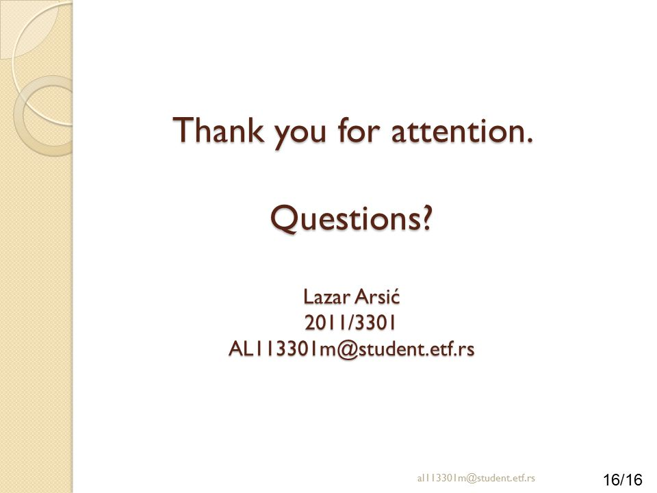 16/16 Thank you for attention. Questions? Lazar Arsić 2011/3301 AL113301m@student.etf.rs al113301m@student.etf.rs