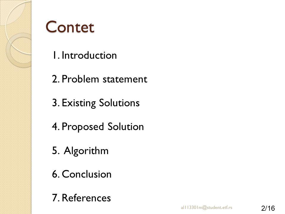 2/16 2. Problem statement 5. Algorithm 1. Introduction 3. Existing Solutions 4. Proposed Solution 6. Conclusion 7. References Contet al113301m@student