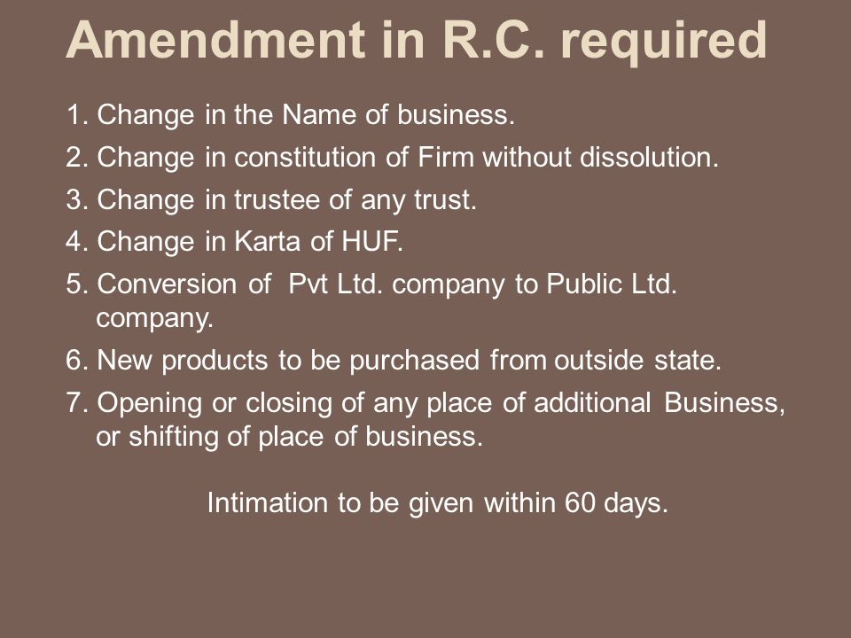 Amendment in R.C. required 1. Change in the Name of business.