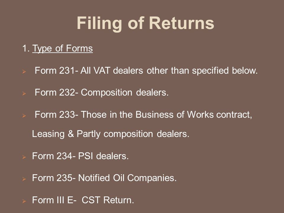 Filing of Returns 1. Type of Forms  Form 231- All VAT dealers other than specified below.