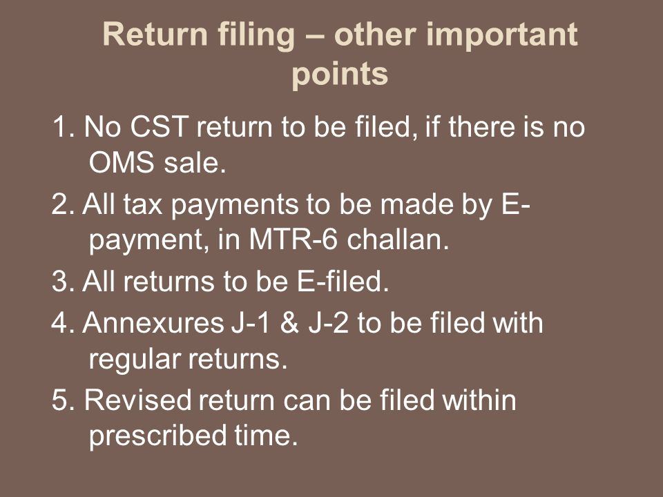 Return filing – other important points 1. No CST return to be filed, if there is no OMS sale.