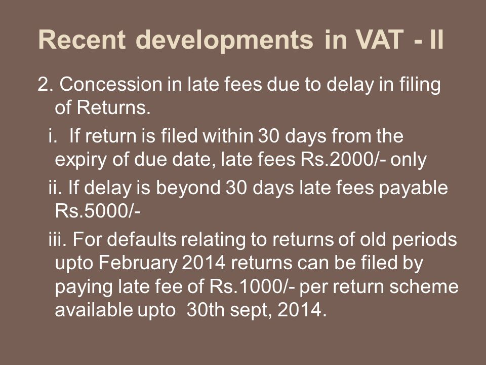 Recent developments in VAT - II 2. Concession in late fees due to delay in filing of Returns.