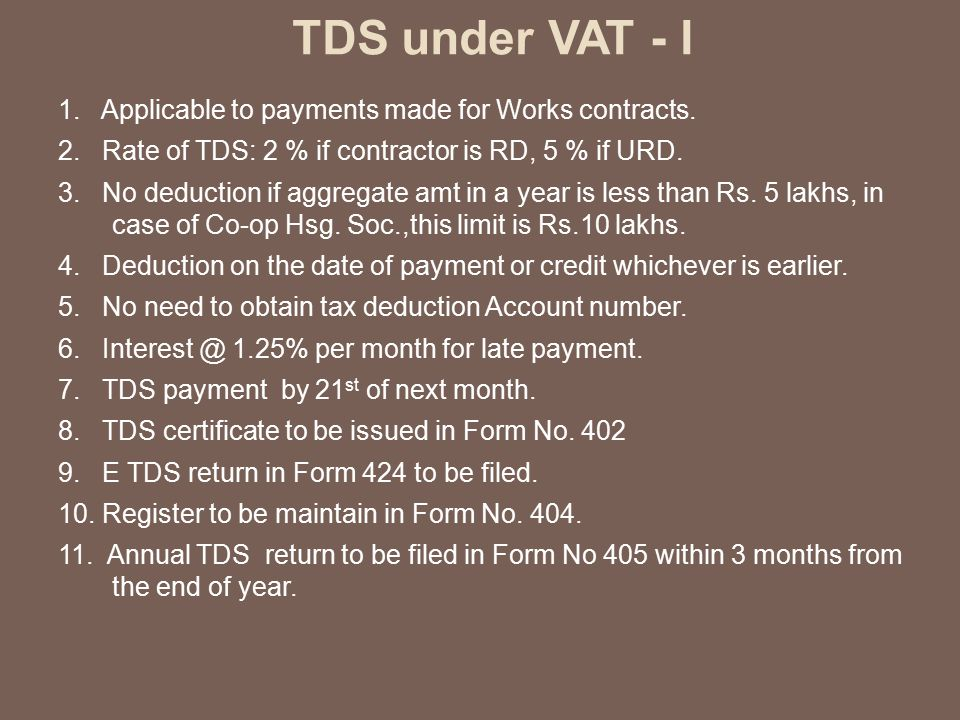 TDS under VAT - I 1. Applicable to payments made for Works contracts.