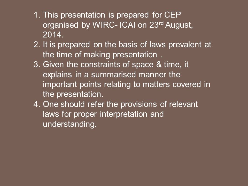 1.This presentation is prepared for CEP organised by WIRC- ICAI on 23 rd August, 2014.