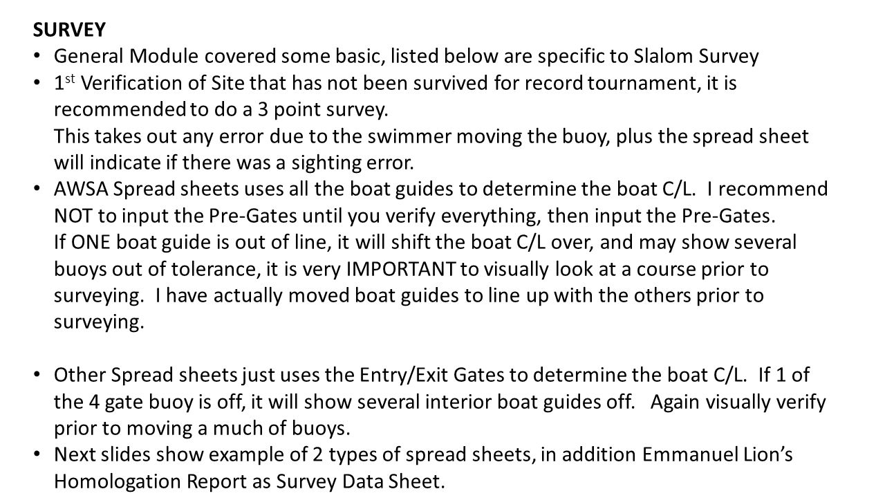 SURVEY General Module covered some basic, listed below are specific to Slalom Survey 1 st Verification of Site that has not been survived for record tournament, it is recommended to do a 3 point survey.
