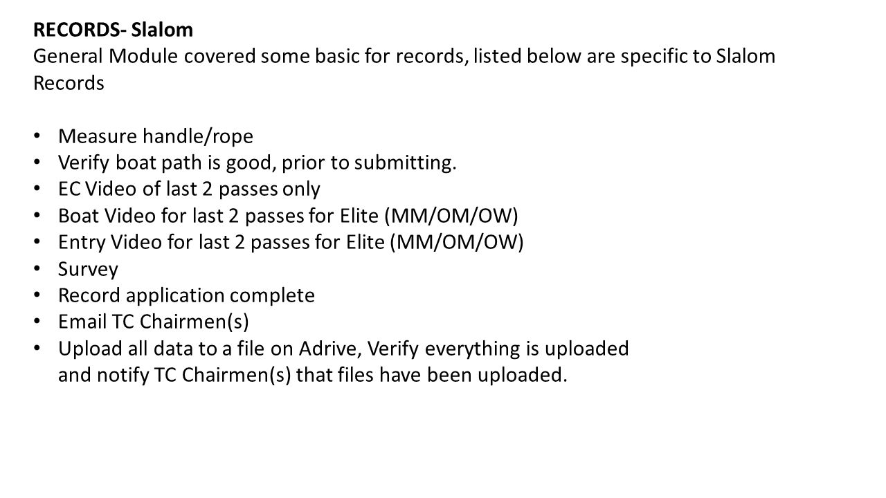 RECORDS- Slalom General Module covered some basic for records, listed below are specific to Slalom Records Measure handle/rope Verify boat path is good, prior to submitting.