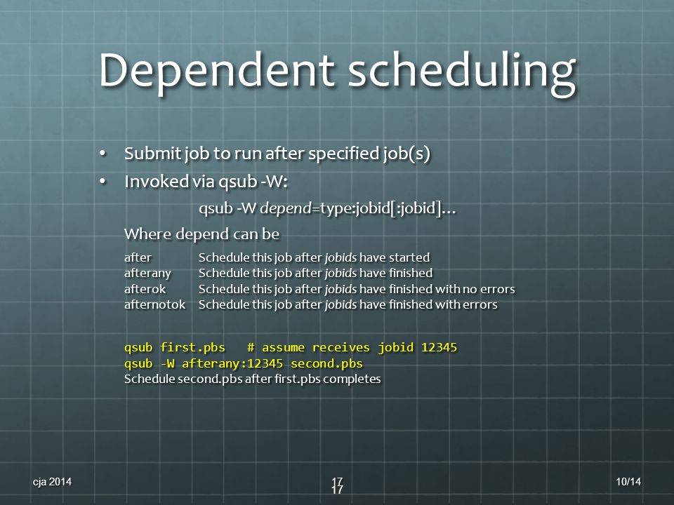 Dependent scheduling Submit job to run after specified job(s) Submit job to run after specified job(s) Invoked via qsub -W: Invoked via qsub -W: qsub