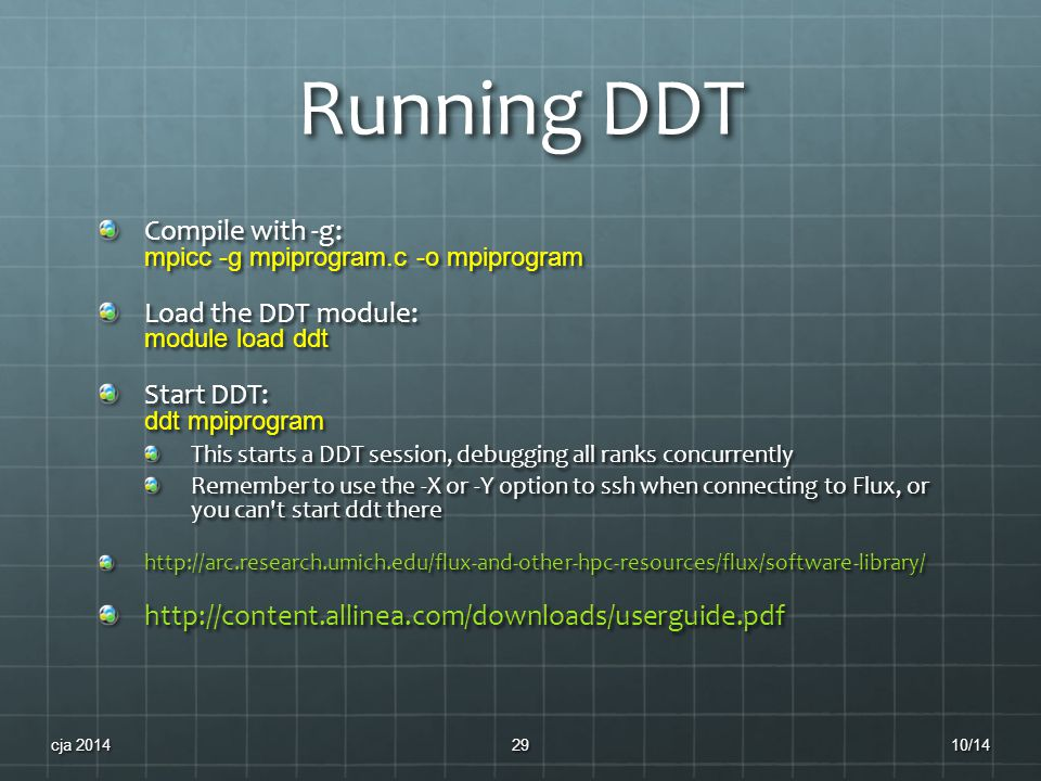 Running DDT Compile with -g: mpicc -g mpiprogram.c -o mpiprogram Load the DDT module: module load ddt Start DDT: ddt mpiprogram This starts a DDT sess