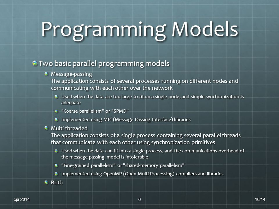 Programming Models Two basic parallel programming models Message-passing The application consists of several processes running on different nodes and