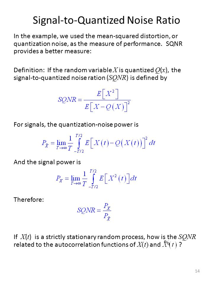 Signal-to-Quantized Noise Ratio In the example, we used the mean-squared distortion, or quantization noise, as the measure of performance.