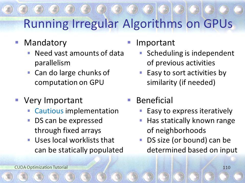 Running Irregular Algorithms on GPUs  Mandatory  Need vast amounts of data parallelism  Can do large chunks of computation on GPU  Very Important