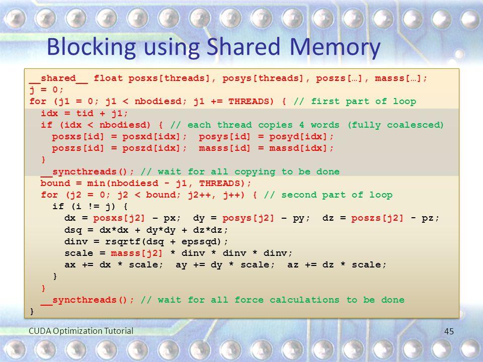 __shared__ float posxs[threads], posys[threads], poszs[…], masss[…]; j = 0; for (j1 = 0; j1 < nbodiesd; j1 += THREADS) { // first part of loop idx = t