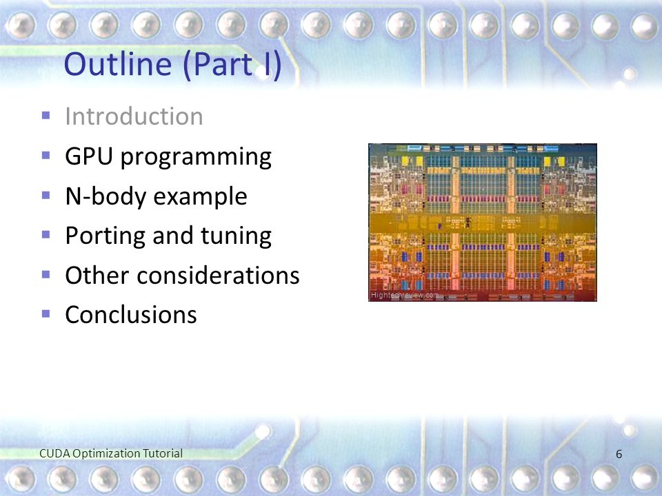 Outline (Part I)  Introduction  GPU programming  N-body example  Porting and tuning  Other considerations  Conclusions CUDA Optimization Tutoria