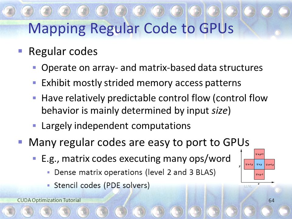 Mapping Regular Code to GPUs  Regular codes  Operate on array- and matrix-based data structures  Exhibit mostly strided memory access patterns  Ha