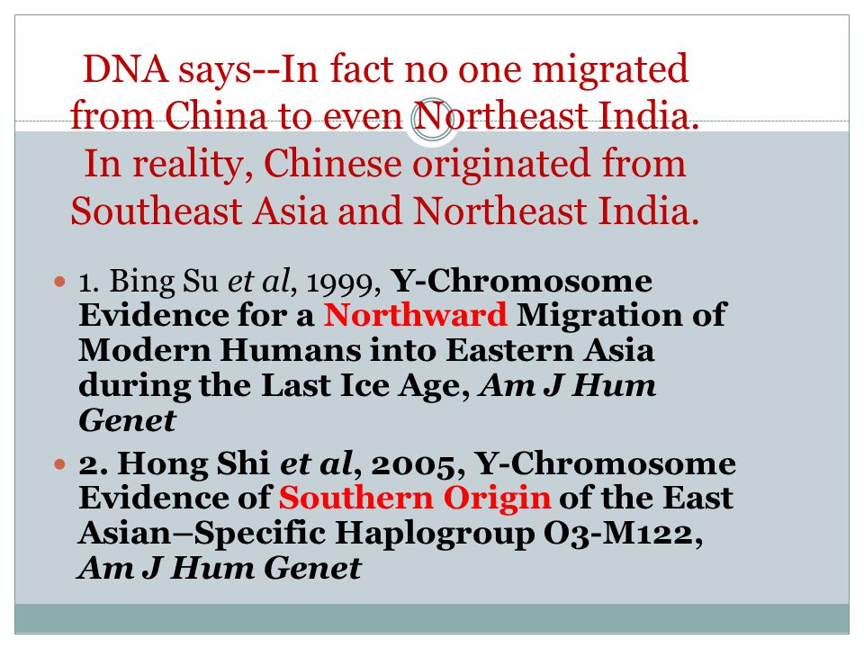We have seen that Chinese population came from NE India 40,000 years back Current Han population is mainly composed of O3 male lineages, which origina