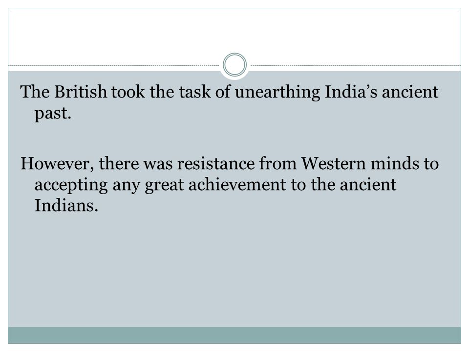 By the time the British came in power in India, India had lost nearly all memory of her pre-Medieval past. Whatever was available comprised only of fo